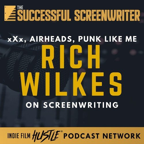 Ep 88 - Rich Wilkes on writing xXx, Airheads, & Punk like me
