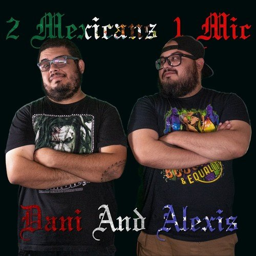 2 Mexicans 1 Mic Podcast