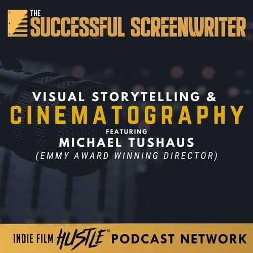 Ep72 - Visual Storytelling through Cinematography with Michael Tushaus