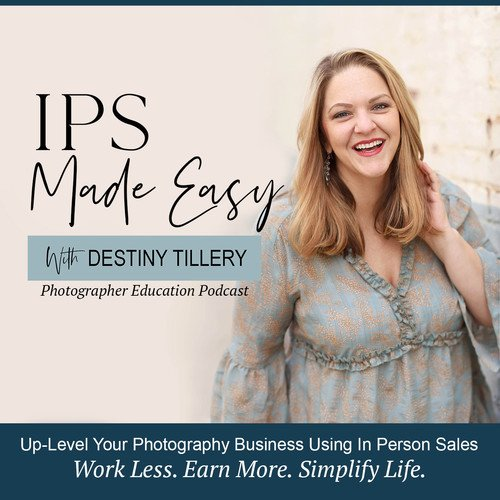 IPS Made Easy With Destiny Tillery - Photographer Education Podcast, In Person Sales, Fully Booked Photography Business, Time Management, Automation and Efficiency for Busy Photographer Moms