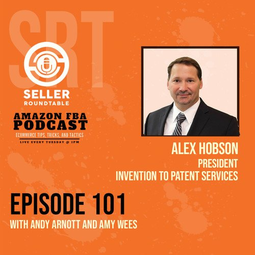 invention Patenting Essentials- Amazon Seller Tips with Alex Hobson (Part 2)