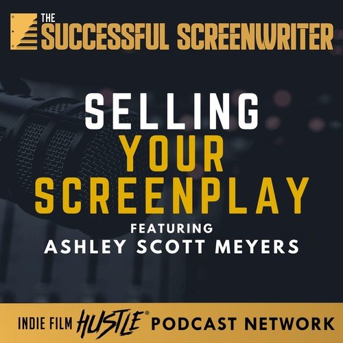 Ep 87 - Selling Your Screenplay with Ashley Scott Meyers