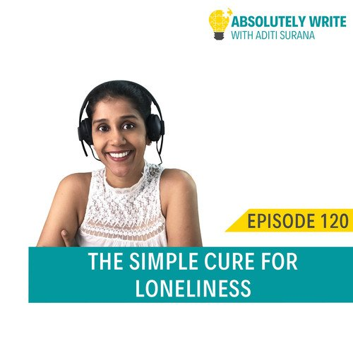 Ep. 120: The simple cure for loneliness