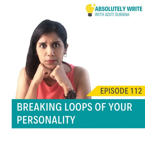 Ep. 112: Breaking loops of your personality