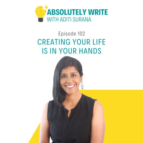 Ep. 102 Creating your life is in your hands
