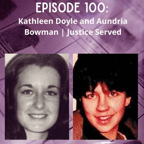 Episode 100: Kathleen Doyle and Aundria Bowman   Justice Served