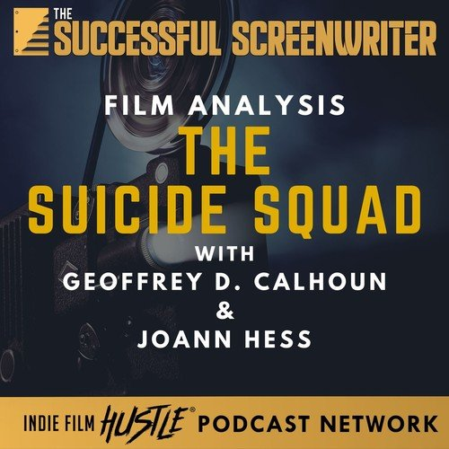 Ep 78 - The Suicide Squad - Film Analysis with Geoffrey D Calhoun & Joann Hess