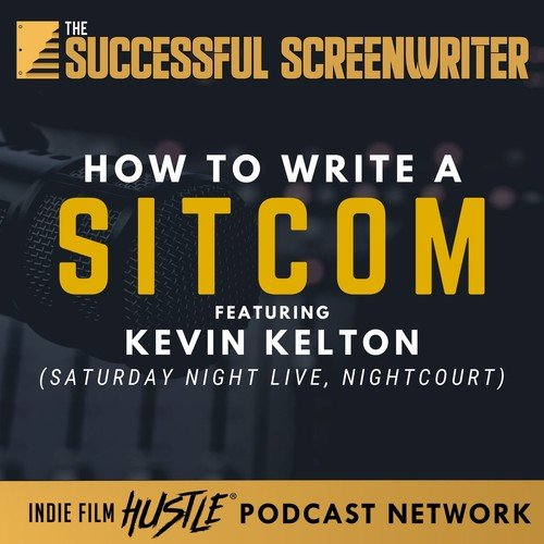 Ep74 - How to Write a Sitcom Featuring Kevin Kelton