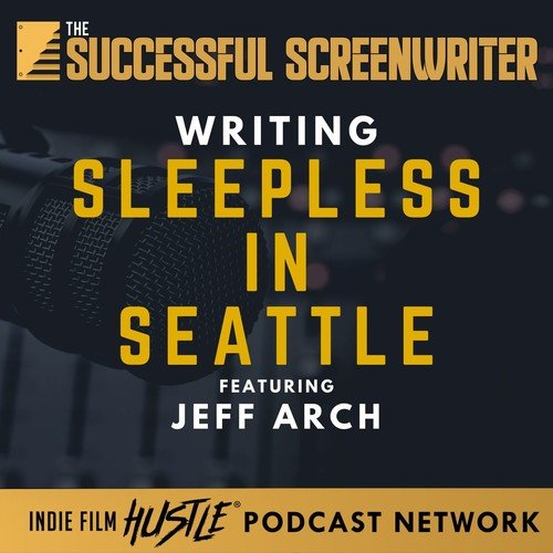 Ep 90 - Writing Sleepless in Seattle featuring Jeff Arch