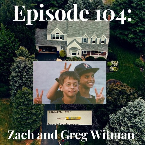 Episode 104: Zach and Greg Witman